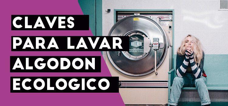 algodon ecologico, lavar algodon organico